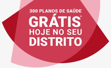 300 Planos de Saúde grátis hoje no seu Distrito